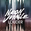 Louder (Remixes)/Neon Jungle