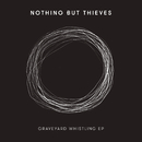 Graveyard Whistling - EP/Nothing But Thieves