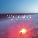It All Starts Here/Magic Man