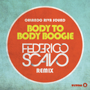 Body to Body Boogie (Federico Scavo Remix Radio Edit)/Orlando Riva Sound