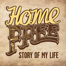 Story of My Life/Home Free