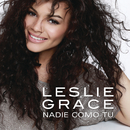 Nadie Como Tú/Leslie Grace