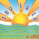 Tru La La: 10 Años/Tru La La