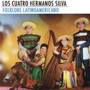 Folklore Latinoamericano/Los Cuatro Hermanos Silva