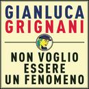 Non voglio essere un fenomeno/Gianluca Grignani