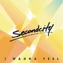 I Wanna Feel/Secondcity