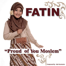 Proud of You Moslem/Fatin