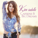 Caffeine & Big Dreams/Kira Isabella