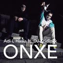 ONXE feat.DJ Kridlokk/Adi L Hasla & Heinis