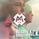 Worry About Jack/MINX
