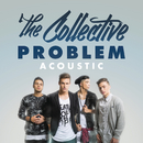 Problem (Acoustic)/The Collective