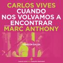 Cuando Nos Volvamos a Encontrar (Versión Salsa) feat.Marc Anthony/Carlos Vives