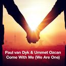 Come With Me (We Are One)/Paul Van Dyk & Ummet Ozcan