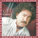 La Noche Que No Me Quieras/Miguel Angel Robles