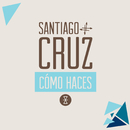 Cómo Haces (Album Version)/Santiago Cruz