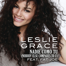 Nadie Como Tú (Nobody Else Compares to U) feat.Fat Joe/Leslie Grace