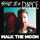Shut Up and Dance/Walk The Moon