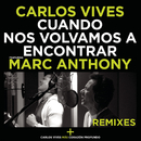 Cuando Nos Volvamos a Encontrar - Remixes feat.Marc Anthony/Carlos Vives