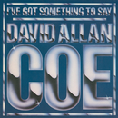 I've Got Something to Say/David Allan Coe