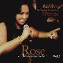 17 Anos Tocando Corações, Vol. 1 (Ao Vivo)/Rose Nascimento
