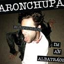 I'm an Albatraoz/AronChupa