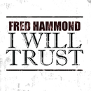 I Will Trust (Radio Edit)/Fred Hammond