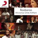 Roobaroo Micromax Unite Anthem feat.Raghu Dixit,Benny Dayal,Neeti Mohan,Apeksha Dandekar,Shruti Pathak,Sanam Puri,Voctronica,Swaroop Khan,Kamal Khan,Brodha V/Siddharth 'Dub' Sharma