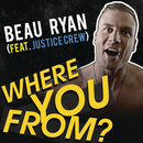 Where You From? feat.Justice Crew/Beau Ryan