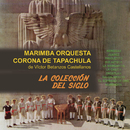La Colección del Siglo/Marimba Orquesta Corona de Tapachula de Víctor Betanzos Castelllanos