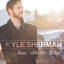 Jesus, Take the Wheel/Kyle Sherman