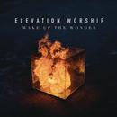 Wake Up The Wonder/Elevation Worship