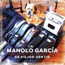 Es Mejor Sentir/Manolo Garcia