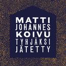 Tyhjäksi jätetty/Matti Johannes Koivu