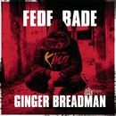 Fede Bade/Ginger Breadman