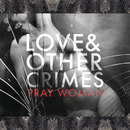 Pray Woman/Love & Other Crimes