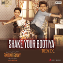 "Shake Your Bootiya (Remix by Aishwarya Tripathi) [From ""Finding Fanny""]/Sachin Jigar & Divya Kumar"