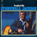 Troubled Me/Stonewall Jackson
