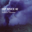 Somebody Everybody feat.Black Box/Hot Since 82