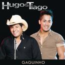 Gaguinho/Hugo & Tiago
