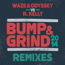 Bump & Grind 2014 (Remixes)/Waze & Odyssey & R. Kelly