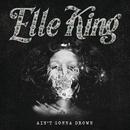 Ain't Gonna Drown/Elle King