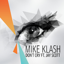Don't Cry (Radio Edit) feat.Jay Scott & the Find!/Mike Klash