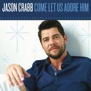 Let Us Adore/Jason Crabb