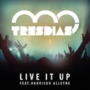Live It Up (Before We Die)/Tresdias