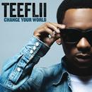 Change Your World/TeeFLii