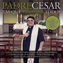 Las Que Cantamos Todos/El Padre César
