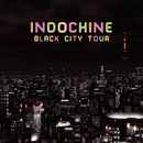 Black City Tour/Indochine