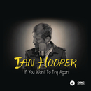 If You Want To Try Again/Ian Hooper