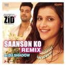 "Saanson Ko (Remix by DJ Shadow) [From ""Zid""]/Sharib Toshi & Arijit Singh"
