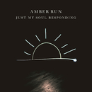 Just My Soul Responding/Amber Run